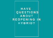 Have questions about reopening in hybrid?
